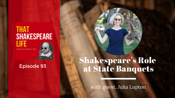Ep 93: Julia Lupton and Shakespeare's Role at the State Banquet