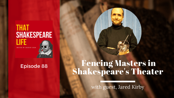 Ep 88: Jared Kirby and Fencing Masters in Shakespeare's Theater