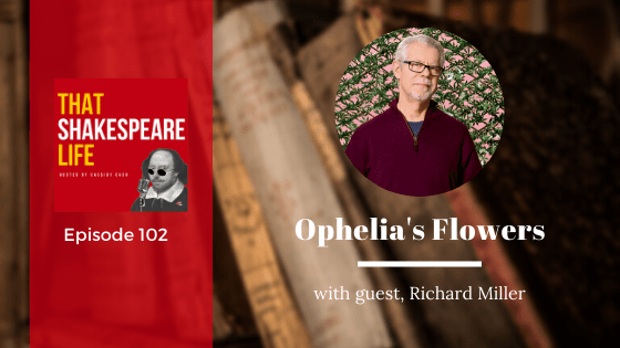 Ep 102: Ophelia's Flowers with Richard Miller