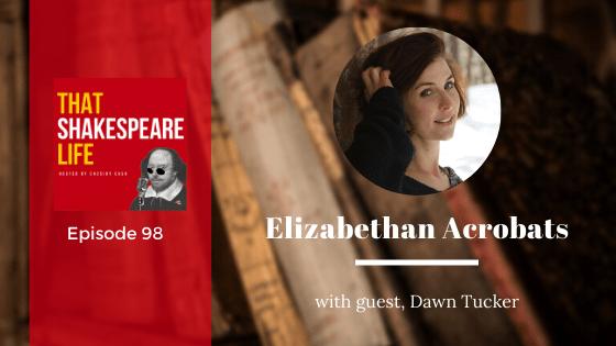 Ep 98: Dawn Tucker & Elizabethan Acrobatics