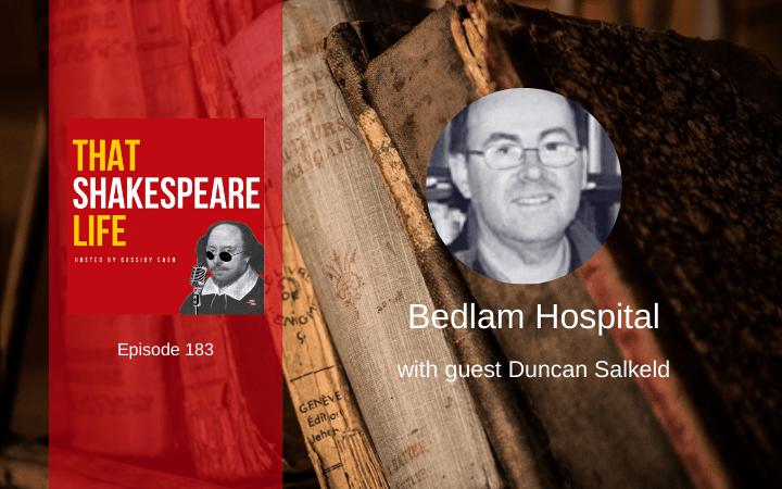 Ep 183: Bedlam Hospital with Duncan Salkeld