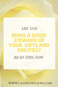 Are you being a good steward of your gifts and abilities? | Cassie L. Wilson - learning to be the light