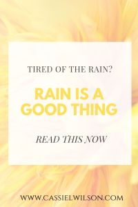 Tired of the rain? Rain is a good thing! | Cassie L. Wilson - learning to be the light