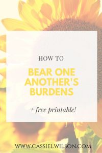 How to bear one another's burdens + free printable | Cassie L. Wilson - learning to be the light