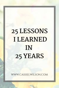 25 lessons I learned in 25 years | Cassie L. Wilson - learning to be the light