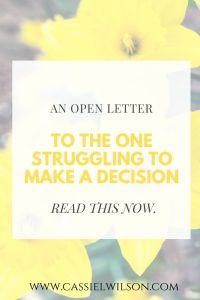 An open letter to the one struggling to make a decision | Cassie L. Wilson - learning to be the light
