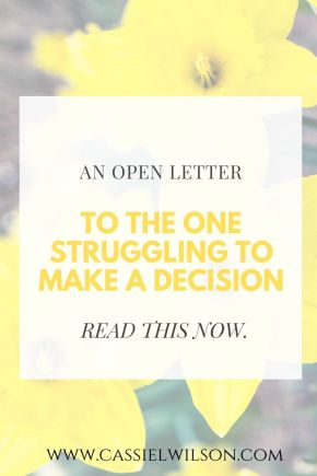 An open letter to the one struggling to make a decision   Cassie L. Wilson - learning to be the light