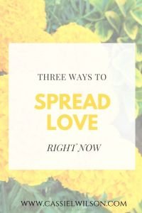 Three ways to spread love right now | Cassie L. Wilson - learning to be the light