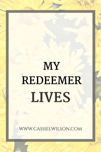 My redeemer lives | Cassie L. Wilson - learning to be the light