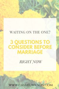 Waiting on the one? Three questions to consider before marriage. | Cassie L. Wilson - learning to be the light