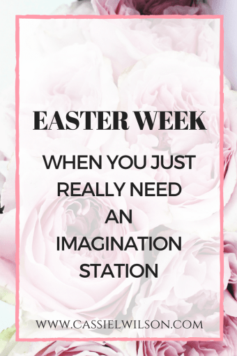Easter Week: when you just really need an Imagination Station