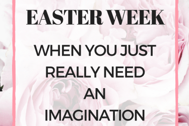 Easter Week: When You Just Need an Imagination Station