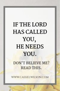 If the Lord has called you, He needs you. | Cassie L. Wilson - learning to be the light