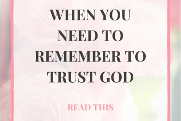 When You Need to Remember to Trust God