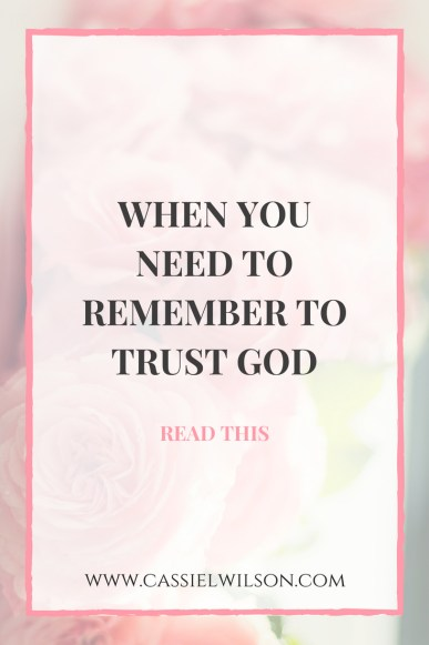 When you need to remember to trust God: read this.