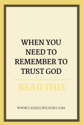 When you need to remember to trust God | Cassie L. Wilson - learning to be the light
