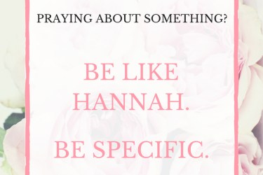 When You Need to Be Specific in Prayer like Hannah