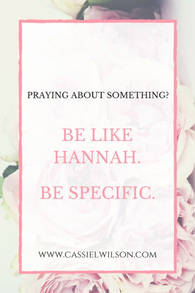 Be like Hannah. Be specific.