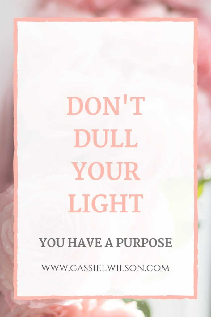 Don't dull your light | Cassie L. Wilson- learning to be the light