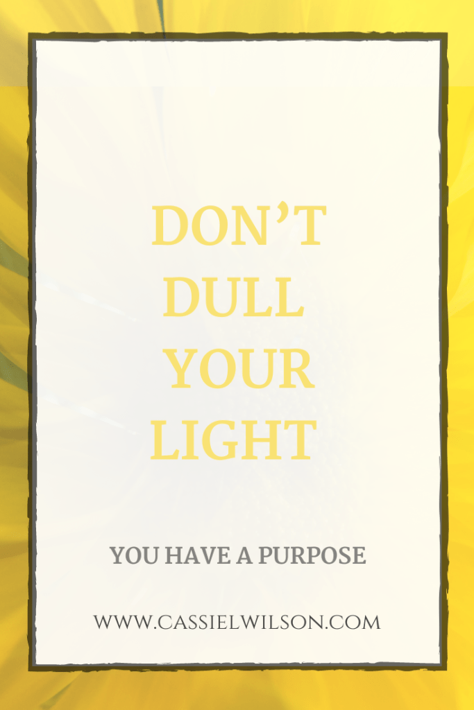 Don't dull your light | Cassie L. Wilson - learning to be the light