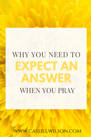 Why you need to expect an answer when you pray | Cassie L. Wilson - learning to be the light