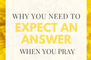 Pray Expectantly: Why You Need to Expect an Answer