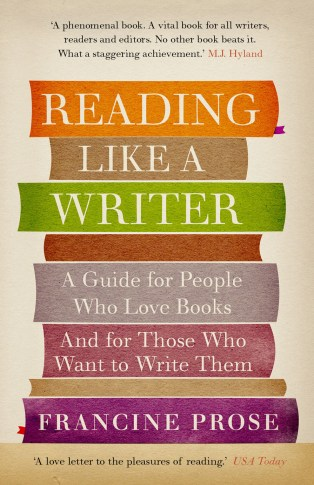 Reading Like A Writer by Francine Prose;design by Dan Mogford (Union Books May 2012)