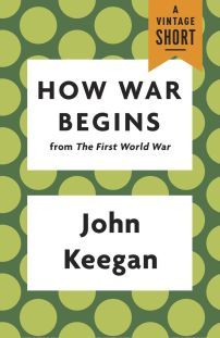 How War Begins by John Keegan; design by Joan Wong (Vintage / 2014)
