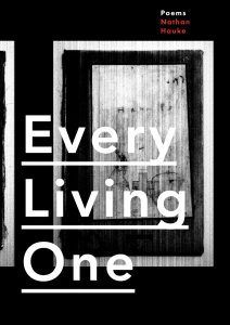 Every Living One by Nathan Haukes; design by Alban Fischer (Horse Less Press / March 2015)