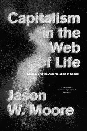 Capitalism in the Web of Life by Jason W. Moore; design by Anne Jordan and Mitch Goldstein (Verso / August 2015)