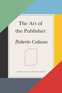 The Art of the Publisher by Roberto Calasso; design by Alex Merto (FSG / November 2015)