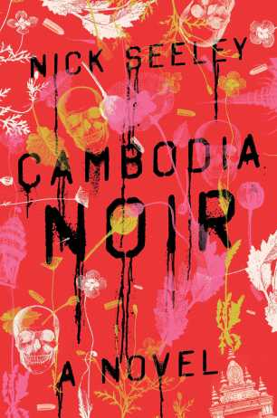 Cambodia Noir by Nick Seeley; design by Alex Merto (Simon & Schuster / March 2016)
