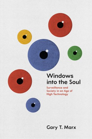 Windows into the Soul by Gary T. Marx; design by Isaac Tobin (University of Chicago Press / July 2016)