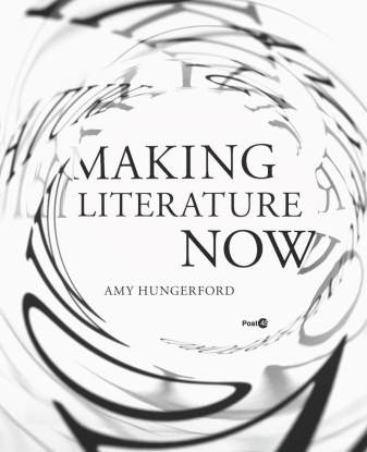 Making Literature Now by Amy Hungerford; design by Anne Jordan and Mitch Goldstein (Stanford University Press / August 2016)