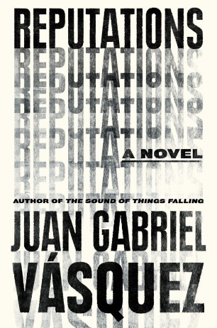 Reputations by Juan Gabriel Vásquez; design by Alex Merto (Riverhead / September 2016)
