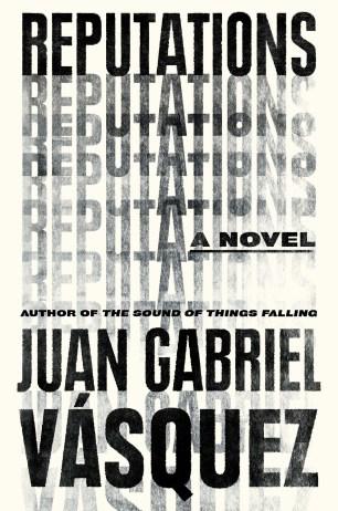 Reputations by Juan Gabriel Vásquez; design by Alex Merto (Riverhead / September 2016)