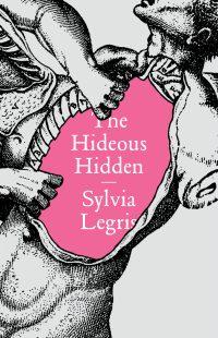 The Hideous Hidden by Sylvia Legris; design by Erik Carter (New Directions / September 2016)