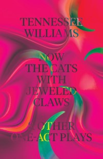 Now the Cats with Jeweled Claws & Other One-Act Plays by Tennessee Williams; design by Erik Carter (New Directions / August 2016)