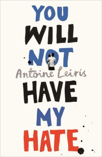 You Will Not Have My Hate by Antoine Leiris; design by Suzanne Dean (Harvill Secker / October 2016)