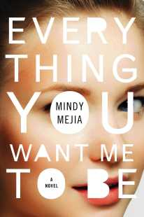 Everything You Want Me To Be by Mindy Mejia; design Jamie Keenan (Atria / October 2017)