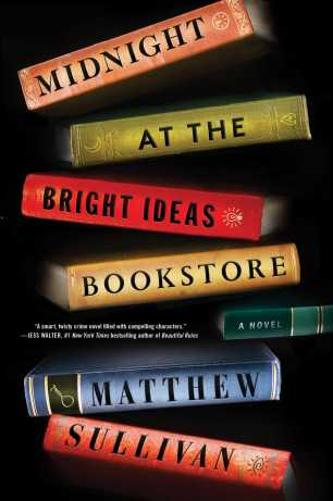 Midnight at the Bright Ideas Bookstore by Matthew Sullivan; design by Tyler Comrie (Scribner / June 2017)