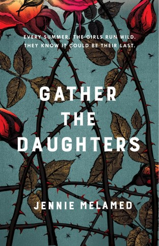 Gather the Daughters by Jennie Melamed; design by Yeti Lambregts (Tinder Press / July 2017)