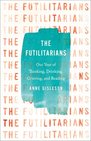 The Futilitarians by Anne Gisleson; design by Lauren Harms (Little Brown & Co. / August 2017)