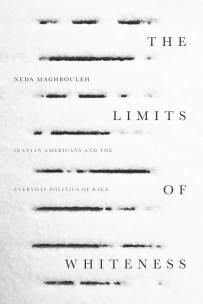Limits of Whiteness by Neda Maghbouleh; design by Anne Jordan and Mitch Goldstein (Standford University Press / September 2017)