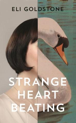 Strange Heart Beating by Eli Goldstone; design by Jo Walker (Granta / May 2017)