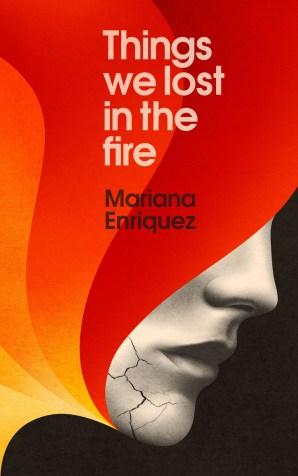 Things We Lost in the Fire by Mariana Enriquez; design La Boca (Granta / April 2017)