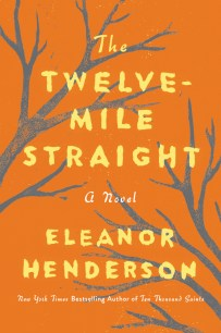 Twelve Mile Straight by Eleanor Henderson; design Sara Wood (Ecco / September 2017)