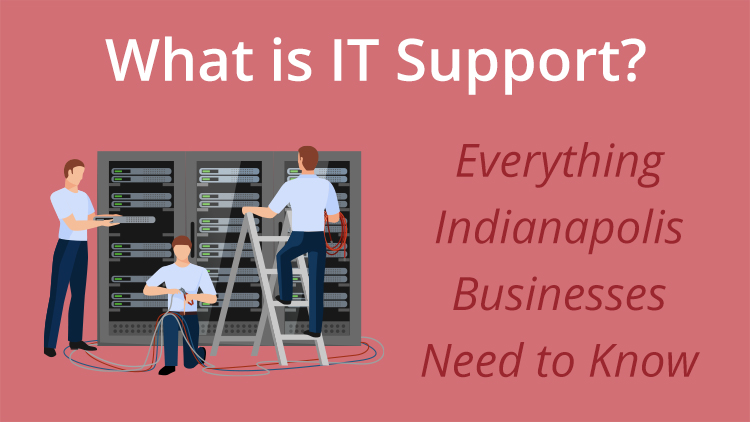What is IT Support? Everything Indianapolis Businesses Need to Know
