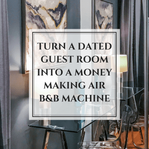 """Turn a boring and dated guest room into a money-making Air B$B machine"""