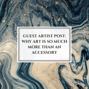 Why Art Is So Much More Than an Accessory